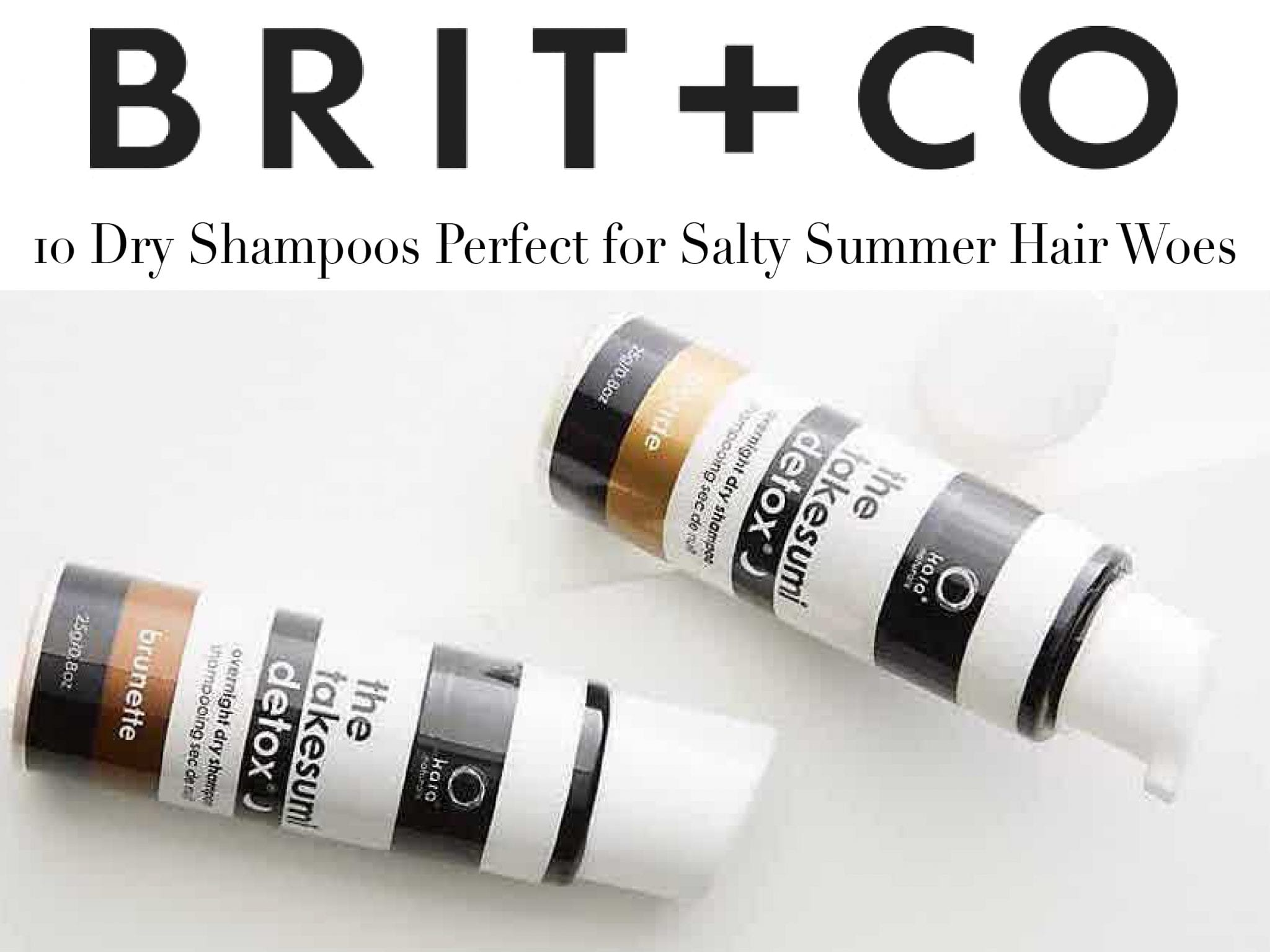 Brit+Co- 10 Dry Shampoos Perfect for Salty Summer Hair Woes